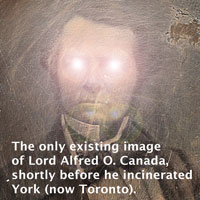 Lord Alfred O. Canada, shortly before he incinerated York (now Toronto)