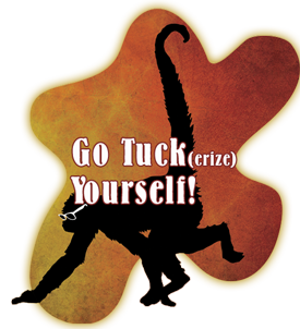 Go Tuck(erze) Yourself!
