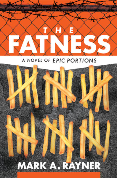 The Fatness: a novel of epic portions, by Mark A. Rayner. french fries under a barbed wire fence