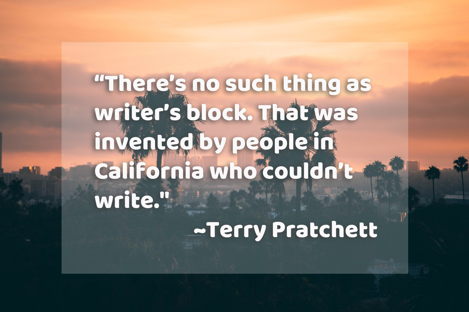 """""""There's no such thing as writer's block..."""" quote by Terry Pratchett"""